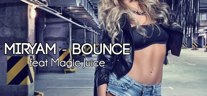Miryam feat. Magic Juice au lansat piesa Bounce – VIDEO