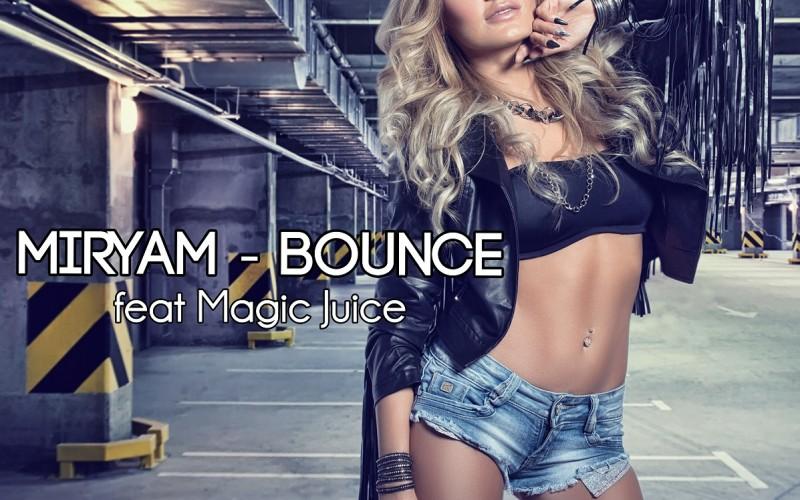 Miryam feat. Magic Juice au lansat piesa Bounce – VIDEO