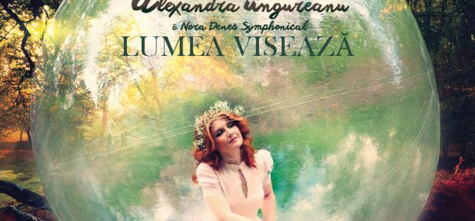 """Alexandra Ungureanu relansează piesa """"Lumea Visează"""", primul proiect pop simfonic din România – VIDEO"""