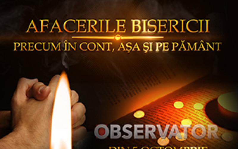 """Observatorul Antena 1 lansează campania """"Afacerile Bisericii – precum în cont, așa și pe pământ"""""""